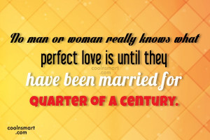 Anniversary Quote: No man or woman really knows what...