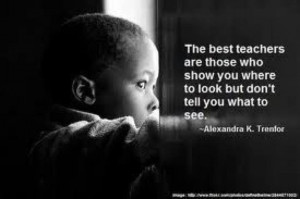 The best teachers are those who show you where to look, but dont tell ...