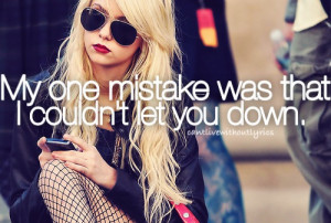 My one mistake was that i couldn't let you down.