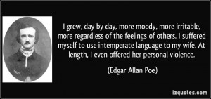 ... . At length, I even offered her personal violence. - Edgar Allan Poe