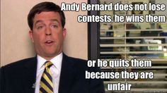 Andy Bernard does not lose contests, he wins them or he quits them ...
