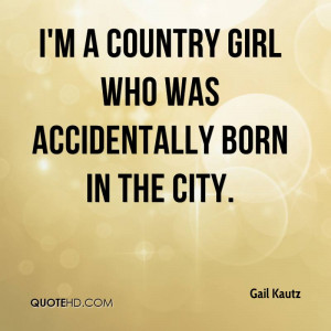 country girl who was accidentally born in the city.