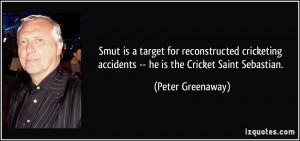 ... accidents -- he is the Cricket Saint Sebastian. - Peter Greenaway