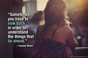 """Inspirational Quote: """"Sometimes, you have to look back in order to ..."""