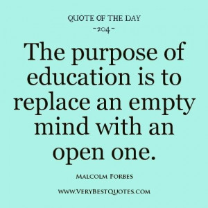 Education quote of the day the purpose of education is to replace an ...
