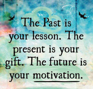 The Past, Present and Future – Quotes and Wisdom