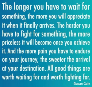 All good things are worth waiting for♥