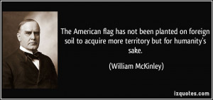 The American flag has not been planted on foreign soil to acquire more ...