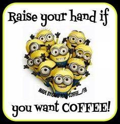 me! me! PICK ME! I WANT COFFEE! hand, minion