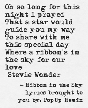 Ribbon in the Sky lyrics. Stevie Wonder love. PopUp Remix This quote ...
