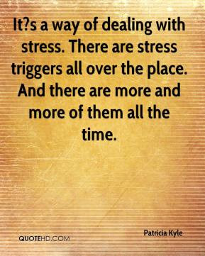 ... -kyle-quote-its-a-way-of-dealing-with-stress-there-are-stress.jpg