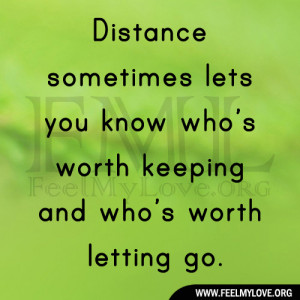Distance sometimes lets you know who's worth keeping and who's ...