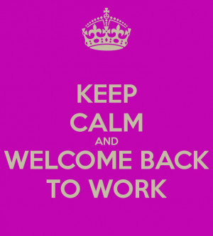 CALM AND WELCOME BACK TO WORK: Simply Quotes, Welcome Back To Work ...