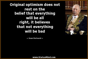 ... that not everything will be bad - Jean Dutourd Quotes - StatusMind.com
