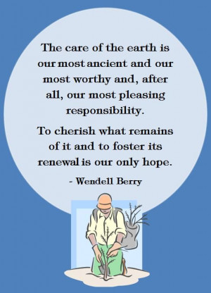Care of the earth. environmentalism quote. Wendell Berry.