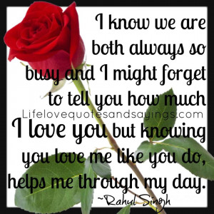 ... you how much I love you but knowing you love me like you do, helps me