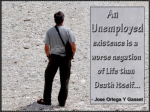 An unemployed existence is a worse negation of life than death itself