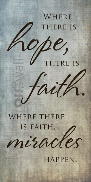 Where there is faith, miracles happen.