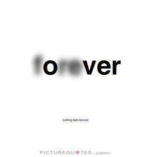 Nothing lasts forever Picture Quote #1