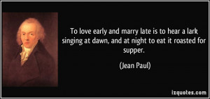 To love early and marry late is to hear a lark singing at dawn, and at ...