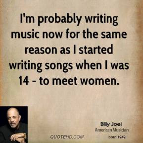 billy-joel-musician-quote-im-probably-writing-music-now-for-the-same ...
