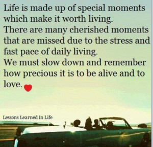 Cherish every moment!Life Is Precious, Life Quotes, Slow Down ...