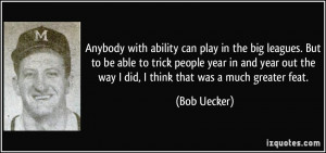Anybody with ability can play in the big leagues. But to be able to ...
