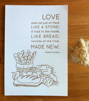 ... projects/letterpress-poster-love-and-bread-quote-by-ursula-k-le-guin