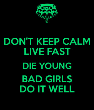 Live Fast Die Young Bad Girls Do It Well