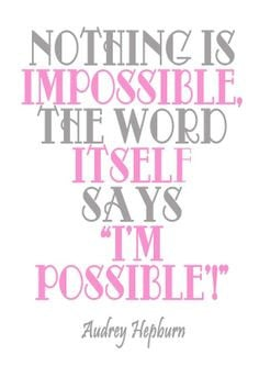 ... itself says i'm possible. Audrey Hepburn Quote @Heart.Mind.Soul.Blog