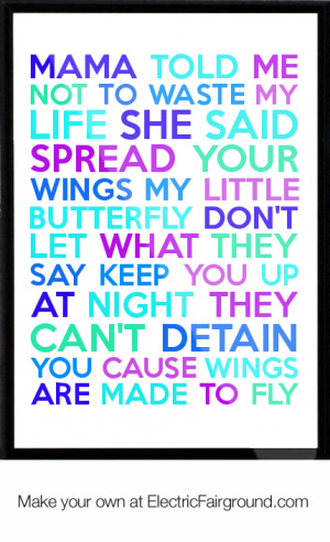 Name : Mama-told-me-not-to-waste-my-life-she-said-spread-your-wings-my ...