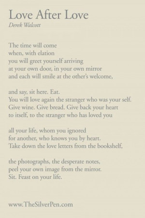 ... pieces of writing of all time! Love After Love by Derek Walcott