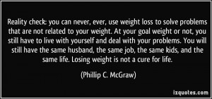 Reality check: you can never, ever, use weight loss to solve problems ...