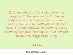 Success quotes - Tell me, why is the media here so negative? why are ...