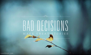 Bad decisions quotes life decisions