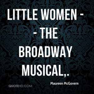 Little Women -- the Broadway Musical,.