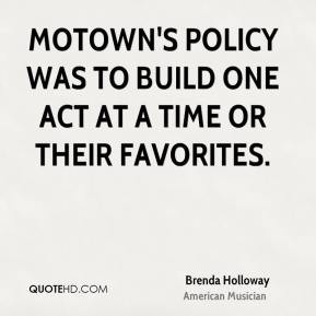 Brenda Holloway - Motown's policy was to build one act at a time or ...