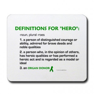 Donation Quotes http://www.cafepress.com/+hero_definitions_organ_donor ...