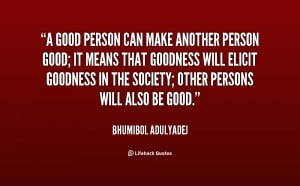 quote-Bhumibol-Adulyadej-a-good-person-can-make-another-person-8008 ...