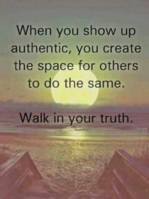 When you show up authentic ...