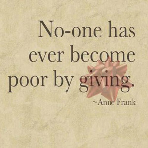 No-one has ever become poor by giving.