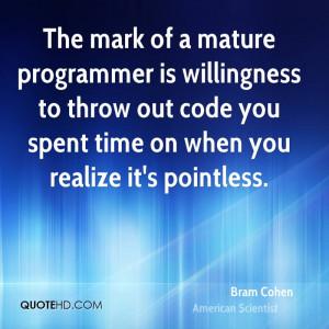 bram-cohen-bram-cohen-the-mark-of-a-mature-programmer-is-willingness ...