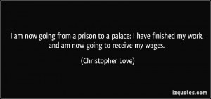 am now going from a prison to a palace: I have finished my work, and ...