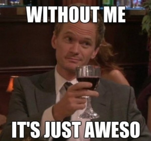 How I Met Your Mother Quotes Barney Awesome