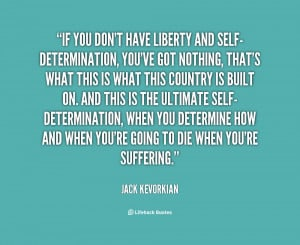 quote-Jack-Kevorkian-if-you-dont-have-liberty-and-self-determination ...