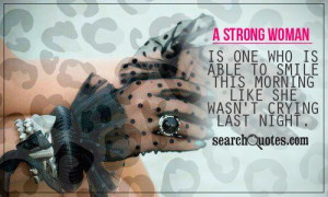 strong woman is one who is able to smile this morning like she wasn ...