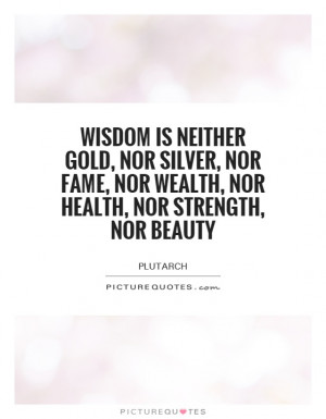 ... nor wealth, nor health, nor strength, nor beauty Picture Quote #1