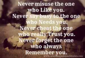 ... Never cheat the one, who really trust you, Never forget the one, who