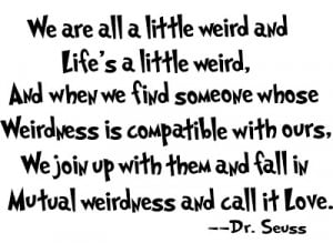 Love Quote about Being Weird - Dr. Seuss