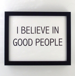 believe in good people quote